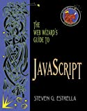 Estrella, Steven: The Web Wizard&#39;s Guide to Javascript