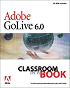 Adobe GoLive 6.0 Classroom in a Book (With…