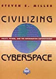 Miller, Steven E.: Civilizing Cyberspace: Policy, Power, and the Information Superhighway