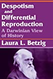 Betzig, Laura L.: Despotism and Differential Reproduction : A Darwinian View of History