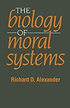 The Biology of Moral Systems (Foundations of…