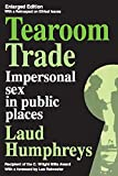 Humphreys, Laud: Tearoom Trade: Impersonal Sex in Public Places