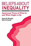 Smith, Eliot R.: Beliefs About Inequality: Americans' Views of What Is and What Ought to Be