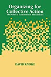 Knoke, David: Organizing for Collective Action: The Political Economies of Associations (Social Institutions and Social Change)