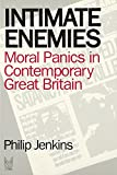 Philip Jenkins: Intimate Enemies: Moral Panics in Contemporary Great Britian (Social Problems and Social Issues)