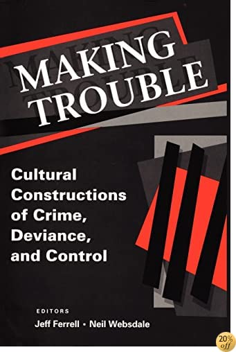 Making Trouble: Cultural Constructions of Crime, Deviance, and Control (Social Problems and Social Issues)