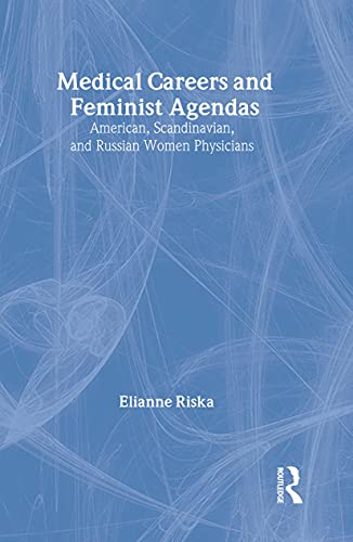 medical-careers-and-feminist-agendas-american-scandinavian-and-russian-women-physicians-social-institutions-and-social-change-series