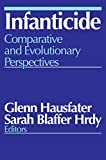 Hausfater, Glenn: Infanticide: Comparative and Evolutionary Perspectives