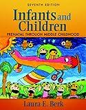 Berk, Laura E.: Infants and Children: Prenatal Through Middle Childhood