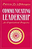 Witherspoon, Patricia D.: Communicating Leadership: An Organizational Perspective