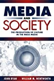 Ryan, John: Media and Society: The Production of Culture in the Mass Media