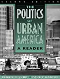 Judd, Dennis R.: The Politics of Urban America: A Reader