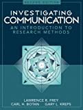Frey, Lawrence R.: Investigating Communication: An Introduction to Research Methods