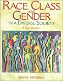 Kendall, Diana: Race, Class, and Gender in a Diverse Society: A Text-Reader