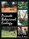Strier, Karen B.: Primate Behavioral Ecology