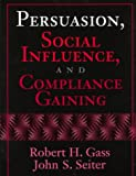 Gass, Robert: Persuasion, Social Influence, and Compliance Gaining