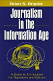 Brooks, Brian S.: Journalism in the Information Age: A Guide to Computers for Reporters and Editors