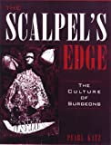 Katz, Pearl: The Scalpel's Edge: The Culture of Surgeons