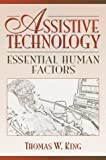 King, Thomas W.: Assistive Technology: Essential Human Factors