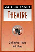 Writing About Theatre by Christopher Thaiss