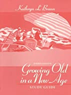 Growing Old in a New Age: Study Guide by…