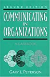 Peterson, Gary L.: Communicating in Organizations: A Casebook