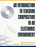 Hoffman, Eric: An Introduction to Teaching Composition in an Electronic Environment