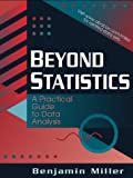 Miller, Benjamin: Beyond Statistics: A Practical Guide to Data Analysis