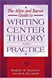 Barnett, Robert W.: The Allyn and Bacon Guide to Writing Center Theory and Practice: Theory and Practice
