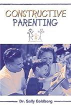 Constructive Parenting by Sally Goldberg