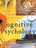 Robinson-Riegler, Gregory: Cognitive Psychology: Applying the Science of the Mind