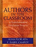Ada, Alma Flor: Authors in the Classroom: A Transformative Education Process