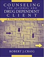 Counseling the Alcohol and Drug Dependent…