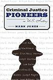 Jones, Mark: Criminal Justice Pioneers in U.S. History