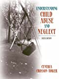 Crosson-Tower, Cynthia: Understanding Child Abuse And Neglect