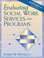 Evaluating Social Work Services and Programs…