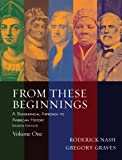 Nash, Roderick: From These Beginnings, Volume 1 Value Pack (includes MyHistoryLab with E-Book Student Access Code for Amer Hist - LONGMAN (1-sem for Vol. I & II): & ... Present, Brief Edition, Volume I, Unbound )