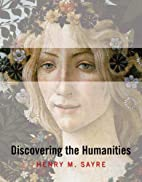 Discovering the Humanities by Henry M. Sayre