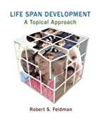 Life Span Development: A Topical Approach…