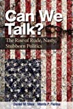 Shea, Daniel M.: Can We Talk?: The Rise of Rude, Nasty, Stubborn Politics