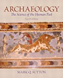 Sutton, Mark Q.: Archaeology: The Science of the Human Past Plus MySearchLab with eText -- Access Card Package (4th Edition)