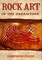 Rock Art of the Dreamtime: Images of Ancient…