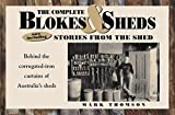 Thomson, Mark: The Complete Blokes and Sheds : Stories from the Shed