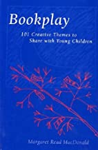 Bookplay: 101 Creative Themes to Share With…