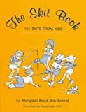 MacDonald, Margaret Read: The Skit Book: One Hundred and One Skits from Kids