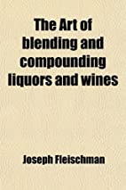 The Art Of Blending And Compounding Liquors…