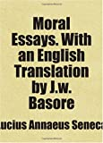 Seneca, Lucius Annaeus: Moral Essays. With an English Translation by J.w. Basore