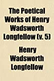 Longfellow, Henry Wadsworth: The Poetical Works of Henry Wadsworth Longfellow (Volume 5); Christus a Mystery in Three Parts. I. Divine Tragedy. Ii. Golden Legend. Iii. New England ... and Critical Notes. in Six Volumes