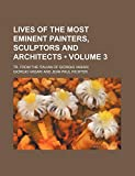 Vasari, Giorgio: Lives of the Most Eminent Painters, Sculptors and Architects (Volume 3); Tr. From the Italian of Giorgio Vasari