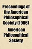 Society, American Philosophical: Proceedings of the American Philosophical Society (Volume 45)